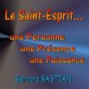Bernard BASTIAN - Le Saint-Esprit, une Personne, une Présence, une Puissance