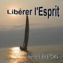 Bernard BASTIAN - Libérer l'Esprit