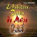 Yves BOGAERT - Le fabuleux destin de Moïse