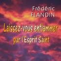 Frédéric FLANDIN - Laissez-vous enflammer par l'Esprit Saint