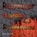 René JACOB - Retrouver la grâce du Renouveau
