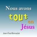 Jean-Paul BERNADAT - Nous avons tout en Jésus
