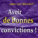 Jean-Luc BILLAUT - Avoir de bonnes convictions