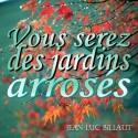 Jean-Luc BILLAUT - Vous serez des jardins arrosés