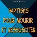 Laurence DECOUSU - Baptisés pour mourir et ressusciter