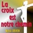 Mekki DRIHEN - La croix est notre chemin