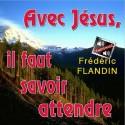 Frédéric FLANDIN - Avec Jésus, il faut savoir attendre