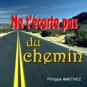 Philippe MARTINEZ - Ne t'écarte pas du chemin