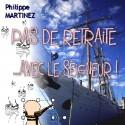 Philippe MARTINEZ - Pas de retraite avec le Seigneur