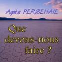 Agnès PERSEHAIE - Que devons-nous faire ?