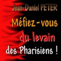 Jean-Daniel PETER - Méfiez-vous du levain des pharisiens