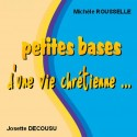 Michèle ROUSSELLE et Josette DECOUSU - Petites bases d'une vie chrétienne
