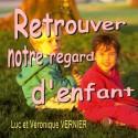 Luc et Véronique VERNIER - Retrouver notre regard d'enfant