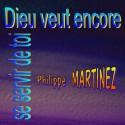Philippe MARTINEZ - Dieu veut encore se servir de toi