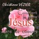 Christiane VÉZIER - Comment je sème Jésus dans les cœurs