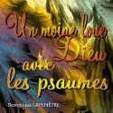 Dominique LAFENÊTRE - Un moine loue Dieu avec les Psaumes