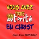 Jean-Paul BERNADAT - Vous avez toute autorité en Christ