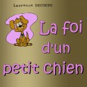 Laurence DECOUSU - La foi d'un petit chien