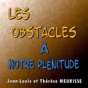 Jean-Louis et Thérèse MEURISSE - Les obstacles à notre plénitude
