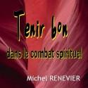 Michel RENEVIER - Tenir bon dans le combat spirituel