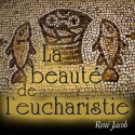 René JACOB - La beauté de l'Eucharistie