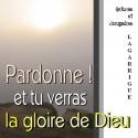Antoine et Jacqueline LAGARRIGUE - Pardonne, et tu verras la gloire de Dieu