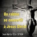Jean-Marie Élie SETBON - Un rabbin se convertit à Jésus Christ