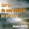Alain NOËL - Sortir de nos conflits intérieurs