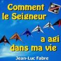 Jean-Luc FABRE - Comment le Seigneur a agi dans ma vie