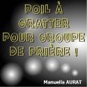 Manuella AURAT - Poil à gratter pour groupes de prière