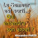 Alexandre PARIS - Le Semeur est sorti, qui entendra son appel
