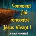 Chantal HENNERÉ - Comment j'ai rencontré Jésus Vivant !