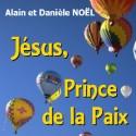 Alain et Danièle NOËL - Jésus, prince de la Paix