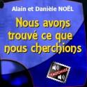 Alain et Danièle NOËL - Nous avons trouvé ce que nous cherchions