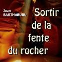 Jean BARTHABURU - Sortir de la fente du rocher