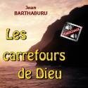 Jean BARTHABURU - Les carrefours de Dieu