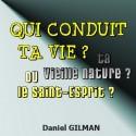 Daniel GILMAN - Qui conduit ta vie, ta vieille nature ou le Saint-Esprit ?