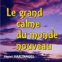 Henri HARTNAGEL - Le grand calme du monde nouveau