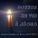 Jean-Claude GOUDET - Donner ma vie à Jésus