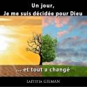 Laetitia GILMAN - Un jour, je me suis décidée pour Dieu