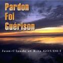 Jean-Claude et Rita GOUDET - Pardon, Foi, Guérison