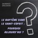 Laurence DECOUSU - Le baptême dans le Saint-Esprit, pourquoi aujourd'hui ?