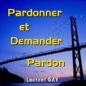 Laurent GAY - Pardonner, et demander pardon