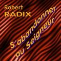 Robert RADIX - S'abandonner au Seigneur