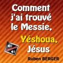 Ruben BERGER - Comment j'ai rencontré le Messie, Yéshoua, Jésus